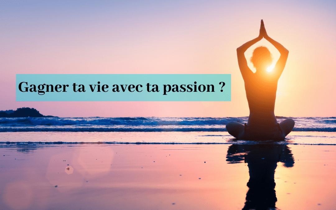 Gagner ta vie avec ta passion ?