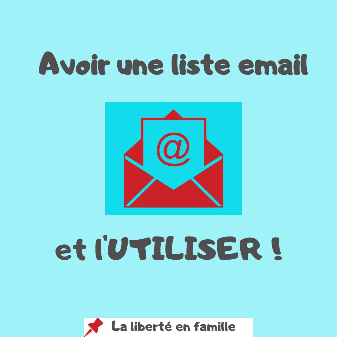 Avoir une liste email et l'UTILISER !!